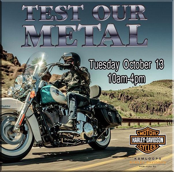 test our metal at kamloops harley davidson