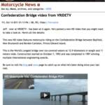 Special thanks once again to our media sponsor Canadian Motorcycle Rider online magazine. The Managing Editor, Webmaster Dan McAfee, has posted this article on our most recent video of the Confederation Bridge.