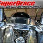 SUPERBRACE: The Ultimate fork stabilizer Improves stability in tight cornering Reduces low and high speed wobbles Improves tire life and reduces cupping Improves steering precision and handling Decreases sensitivity to rough road surfaces and rain grooves.